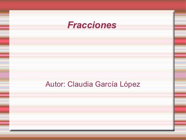 Fracciones  Autor: Claudia García López