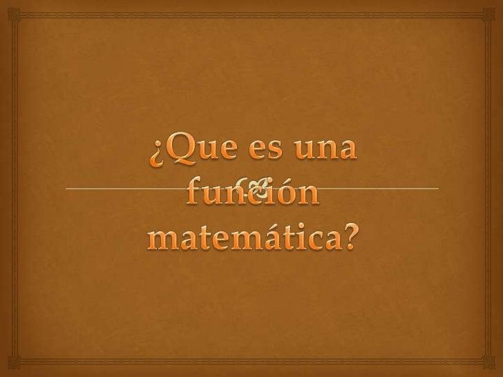 ¿Que es una función matemática?<br />
