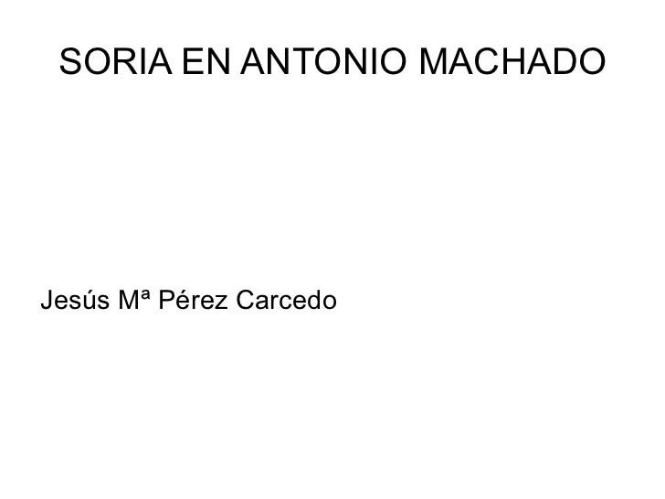 SORIA EN ANTONIO MACHADOJesús Mª Pérez Carcedo