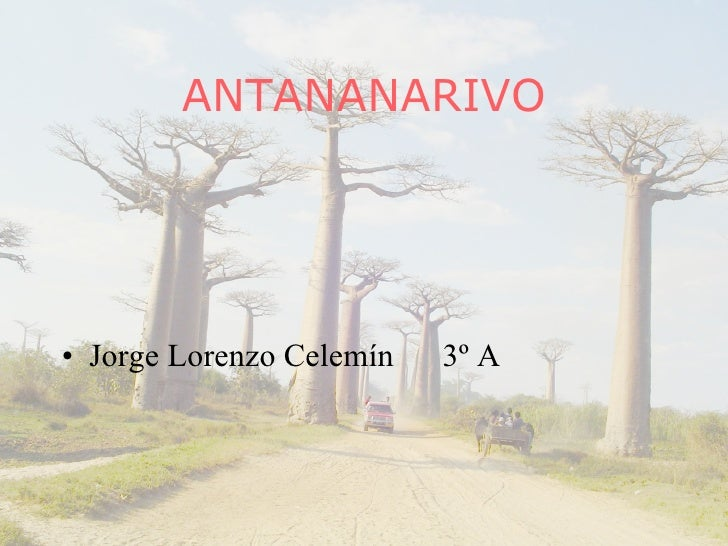 ANTANANARIVO <ul><li>Jorge Lorenzo Celemín  3º A </li></ul>