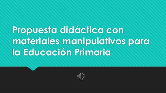 Propuesta didáctica con materiales manipulativos para la Educación Primaria