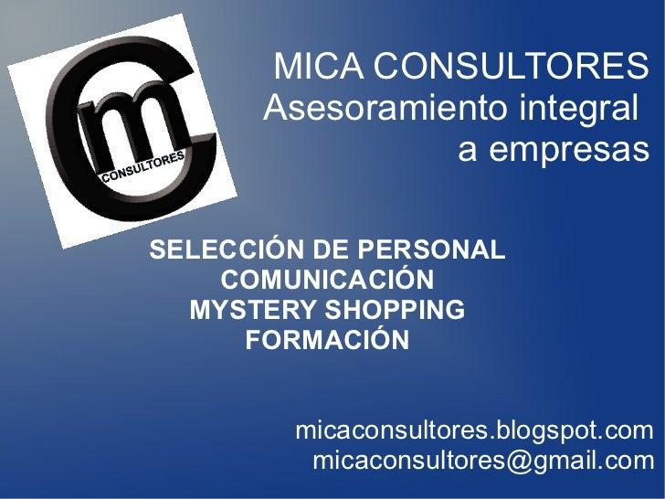 MICA CONSULTORES      Asesoramiento integral                a empresasSELECCIÓN DE PERSONAL    COMUNICACIÓN  MYSTERY SHOPP...