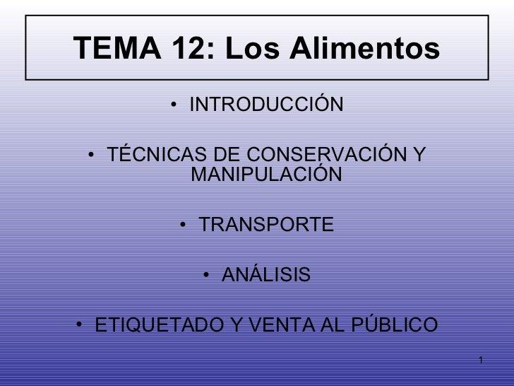 TEMA 12: Los Alimentos <ul><li>INTRODUCCIÓN </li></ul><ul><li>TÉCNICAS DE CONSERVACIÓN Y MANIPULACIÓN </li></ul><ul><li>TR...