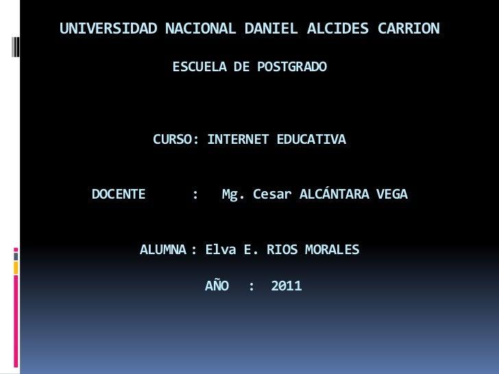 UNIVERSIDAD NACIONAL DANIEL ALCIDES CARRION               ESCUELA DE POSTGRADO             CURSO: INTERNET EDUCATIVA   DOC...