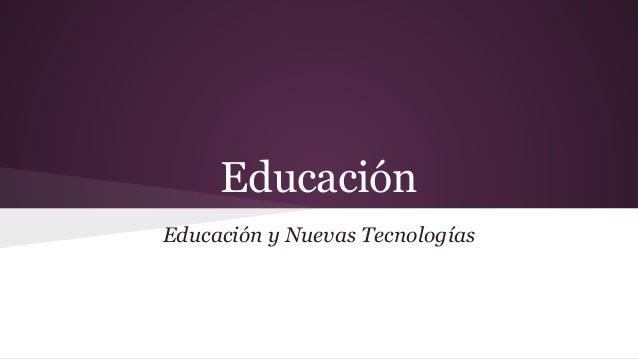 Educación Educación y Nuevas Tecnologías