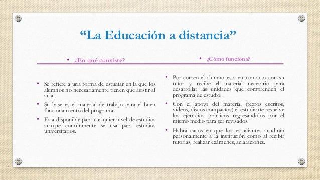 • ¿En qué consiste? • Se refiere a una forma de estudiar en la que los alumnos no necesariamente tienen que asistir al aul...