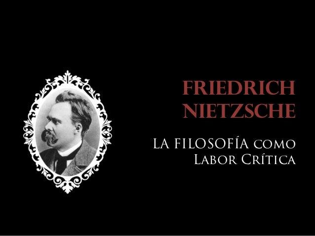 FRIEDRICH NIETZSCHE LA FILOSOFÍA como Labor Crítica