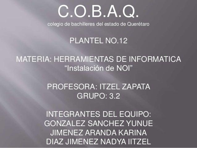 """C.O.B.A.Q. colegio de bachilleres del estado de Querétaro PLANTEL NO.12 MATERIA: HERRAMIENTAS DE INFORMATICA """"Instalación ..."""