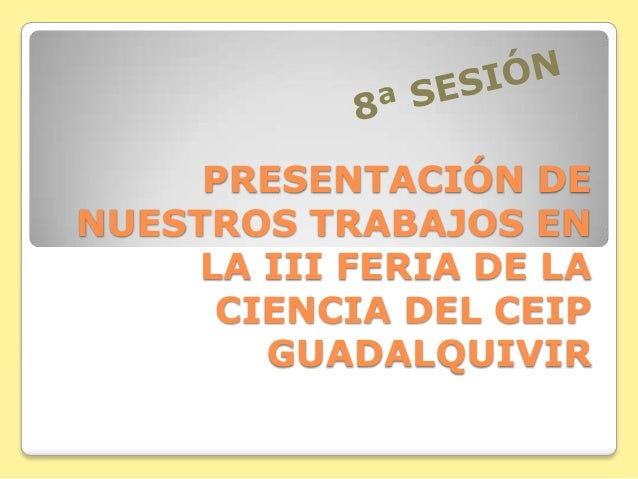 PRESENTACIÓN DE NUESTROS TRABAJOS EN LA III FERIA DE LA CIENCIA DEL CEIP GUADALQUIVIR