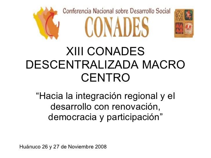 """XIII CONADES DESCENTRALIZADA MACRO CENTRO """" Hacia la integración regional y el desarrollo con renovación, democracia y par..."""