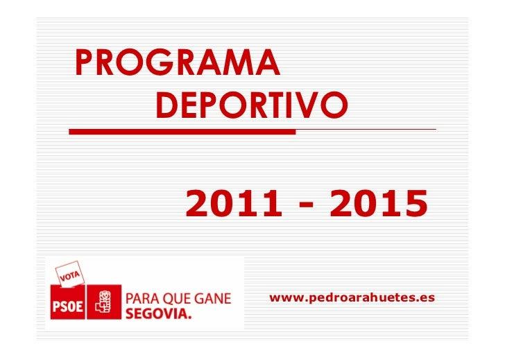 PROGRAMA   DEPORTIVO    2011 - 2015        www.pedroarahuetes.es