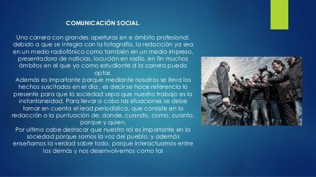 COMUNICACIÓN SOCIAL. Una carrera con grandes aperturas en e ámbito profesional, debido a que se integra con la fotografía,...