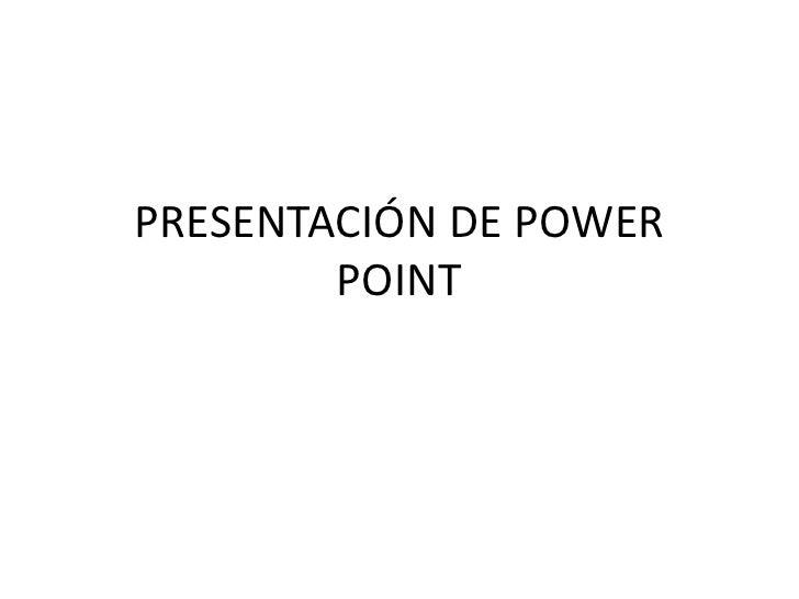 PRESENTACIÓN DE POWER POINT<br />