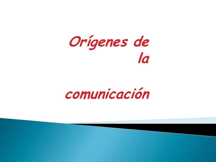 Orígenes de la<br />comunicación<br />