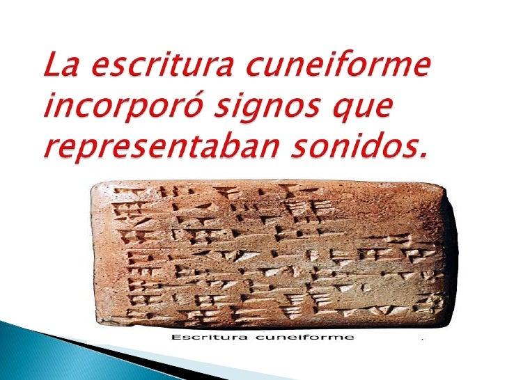 La escritura cuneiforme incorporó signos que representaban sonidos.<br />