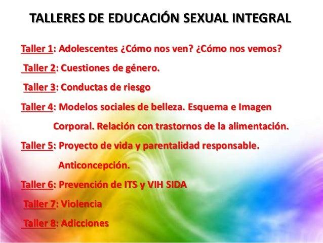 TALLERES DE EDUCACIÓN SEXUAL INTEGRAL Taller 1: Adolescentes ¿Cómo nos ven? ¿Cómo nos vemos? Taller 2: Cuestiones de géner...
