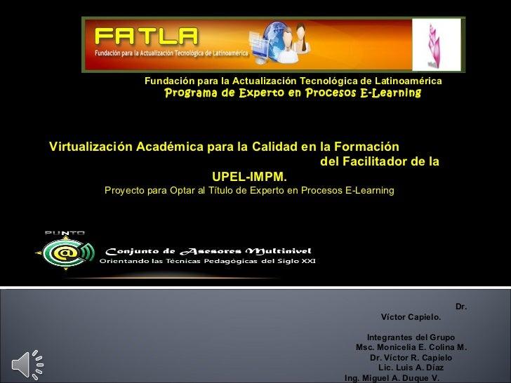 Fundación para la Actualización Tecnológica de Latinoamérica Programa de Experto en Procesos E-Learning Virtualización Aca...