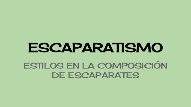 ESCAPARATISMO ESTILOS EN LA COMPOSICIÓN DE ESCAPARATES