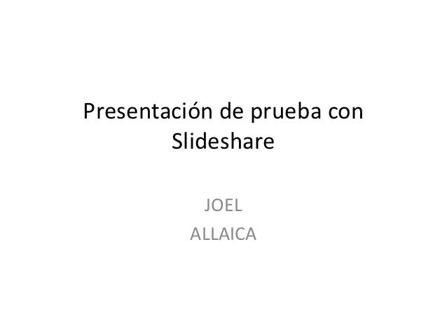 Presentación de prueba con        Slideshare          JOEL         ALLAICA