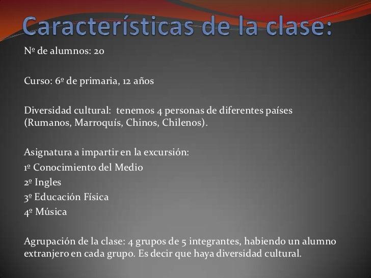 Nº de alumnos: 20Curso: 6º de primaria, 12 añosDiversidad cultural: tenemos 4 personas de diferentes países(Rumanos, Marro...