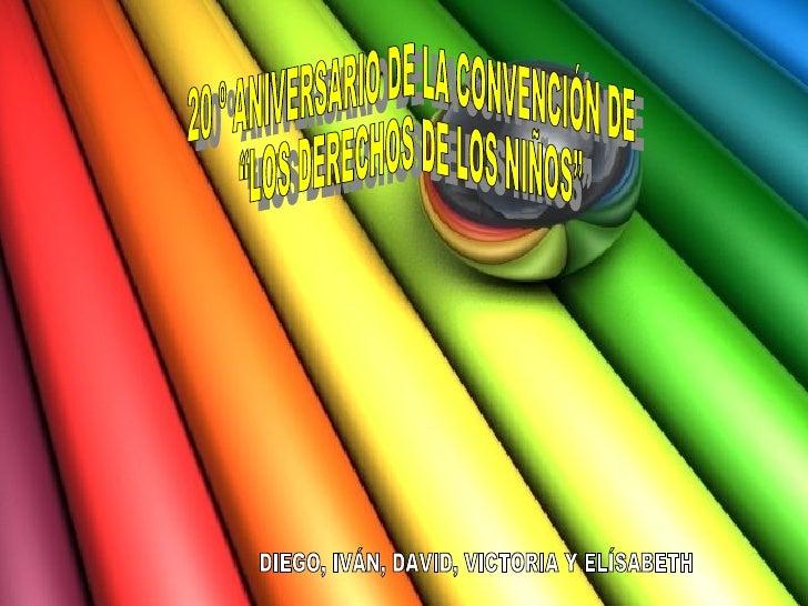 """20 º  ANIVERSARIO  DE LA CONVENCIÓN DE  """" LOS DERECHOS DE LOS NIÑOS"""" DIEGO, IVÁN, DAVID, VICTORIA Y ELÍSABETH"""