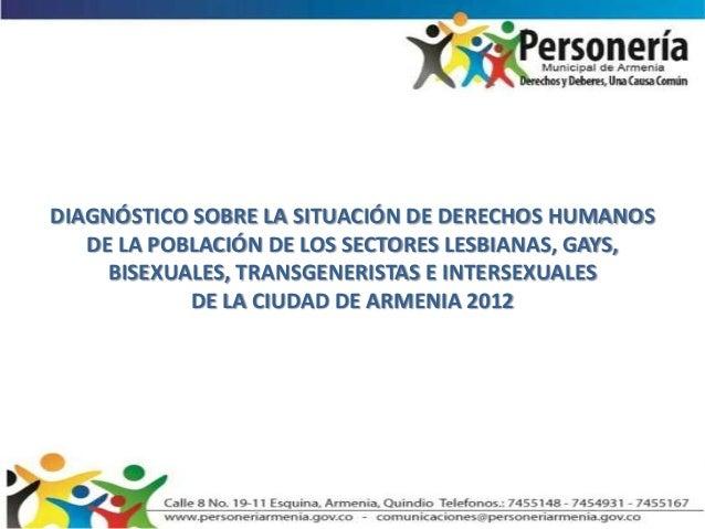 DIAGNÓSTICO SOBRE LA SITUACIÓN DE DERECHOS HUMANOS   DE LA POBLACIÓN DE LOS SECTORES LESBIANAS, GAYS,     BISEXUALES, TRAN...