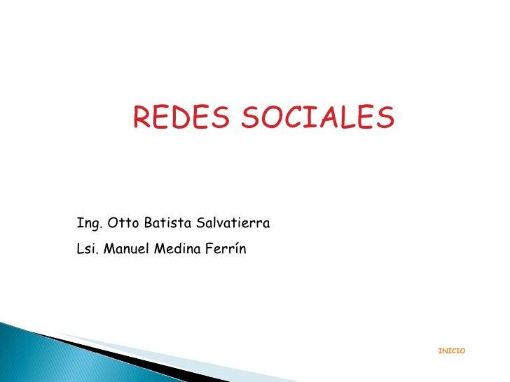 REDES SOCIALES INICIO Ing. Otto Batista Salvatierra Lsi. Manuel Medina Ferrín