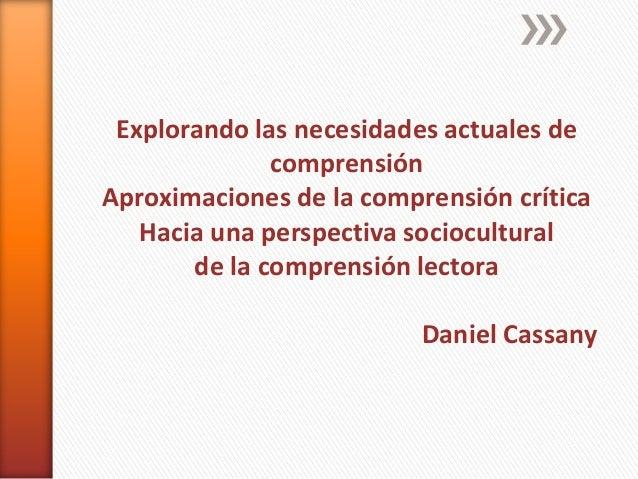 Explorando las necesidades actuales de comprensión Aproximaciones de la comprensión crítica Hacia una perspectiva sociocul...