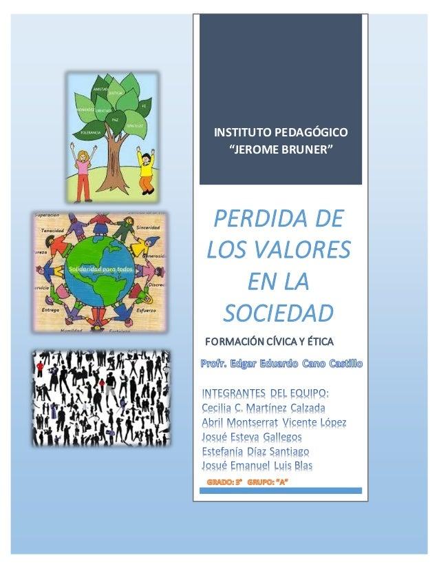 """INSTITUTO PEDAGÓGICO """"JEROME BRUNER"""" PERDIDA DE LOS VALORES EN LA SOCIEDAD FORMACIÓN CÍVICA Y ÉTICA"""