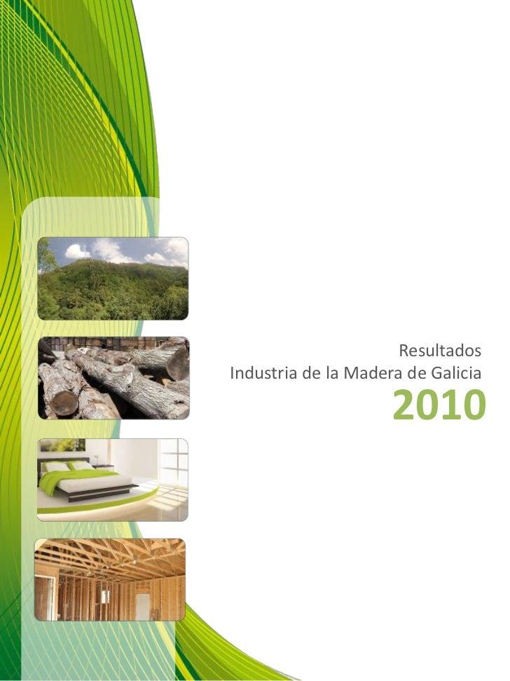 ResultadosIndustria de la Madera de Galicia                     2010