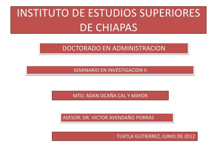 INSTITUTO DE ESTUDIOS SUPERIORES           DE CHIAPAS       DOCTORADO EN ADMINISTRACION            SEMINARIO EN INVESTIGAC...