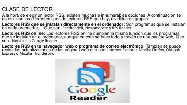 CLASE DE LECTOR A la hora de elegir un lector RSS, existen muchas e innumerables opciones. A continuación se especifican l...
