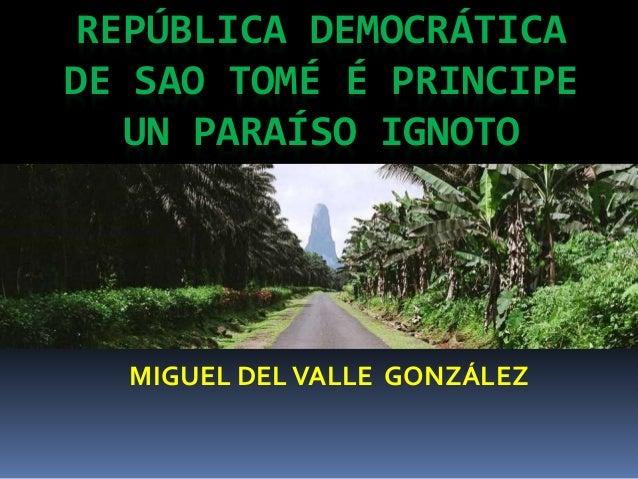 REPÚBLICA DEMOCRÁTICA DE SAO TOMÉ É PRINCIPE UN PARAÍSO IGNOTO MIGUEL DELVALLE GONZÁLEZ