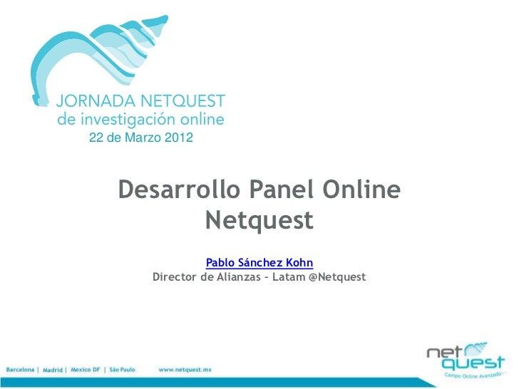22 de Marzo 2012    Desarrollo Panel Online           Netquest                   Pablo Sánchez Kohn         Director de Al...