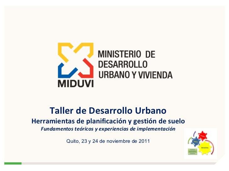 Taller de Desarrollo Urbano Herramientas de planificación y gestión de suelo Fundamentos teóricos y experiencias de implem...