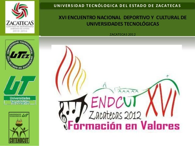 UNIVERSIDAD TECNÓLOGICA DEL ESTADO DE ZACATECAS  XVI ENCUENTRO NACIONAL DEPORTIVO Y CULTURAL DE UNIVERSIDADES TECNOLÓGICA...