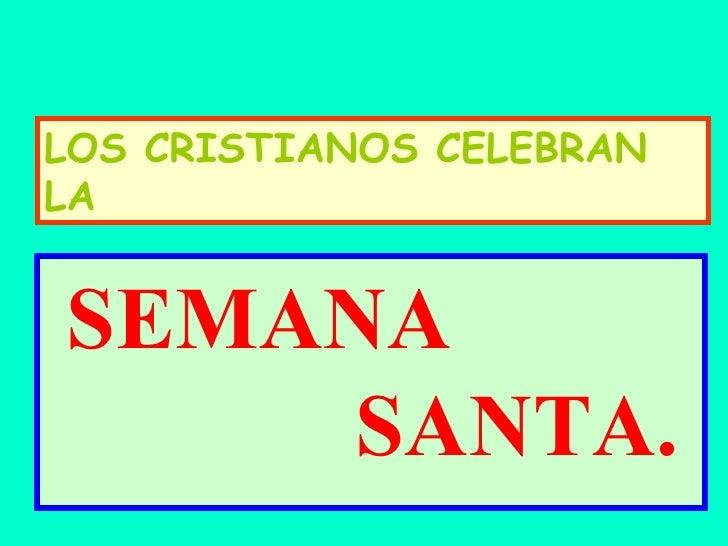 SEMANA  SANTA. LOS CRISTIANOS CELEBRAN LA