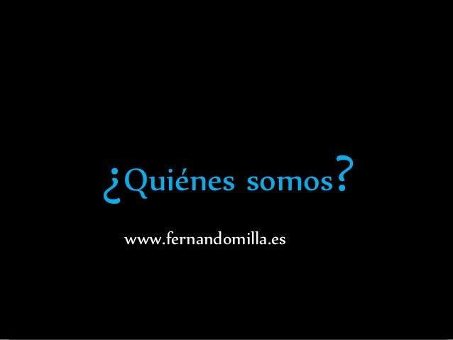 ¿Quiénes somos? www.fernandomilla.es