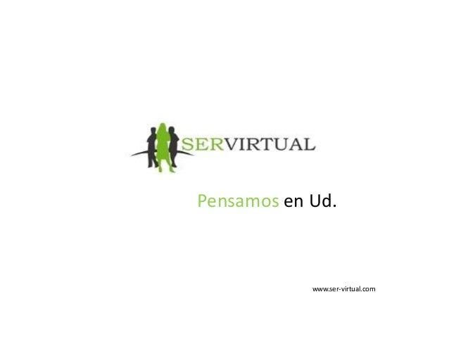 Pensamos en Ud. www.ser-virtual.com