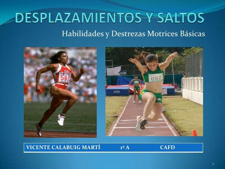 Habilidades y Destrezas Motrices BásicasVICENTE CALABUIG MARTÍ    1º A       CAFD                                         ...
