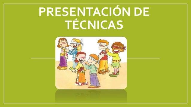 PRESENTACIÓN DE TÉCNICAS