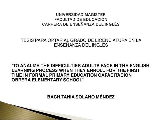 """TESIS PARA OPTAR AL GRADO DE LICENCIATURA EN LA ENSEÑANZA DEL INGLÉS  """"TO ANALIZE THE DIFFICULTIES ADULTS FACE IN THE ENGL..."""