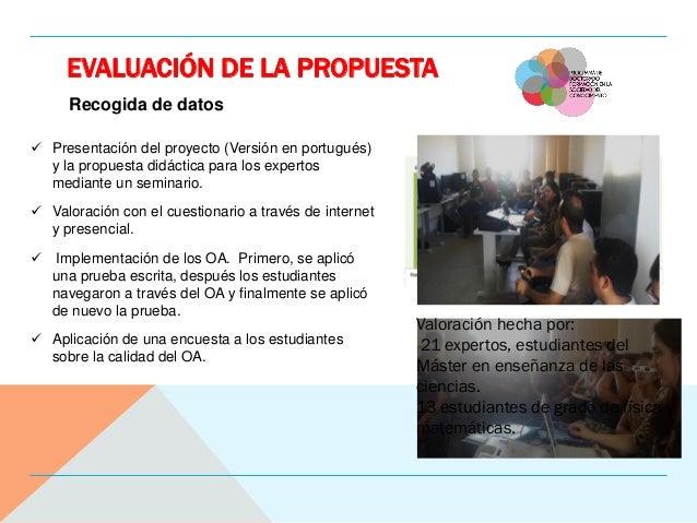 EVALUACIÓN DE LA PROPUESTA Recogida de datos  Presentación del proyecto (Versión en portugués) y la propuesta didáctica p...