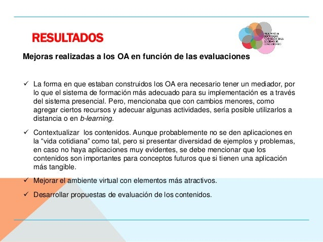 RESULTADOS Mejoras realizadas a los OA en función de las evaluaciones  La forma en que estaban construidos los OA era nec...