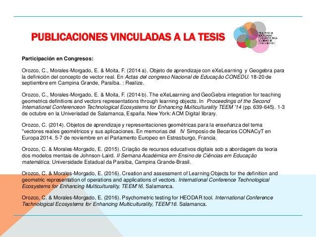 PUBLICACIONES VINCULADAS A LA TESIS Participación en Congresos: Orozco, C., Morales-Morgado, E. & Moita, F. (2014 a). Obje...