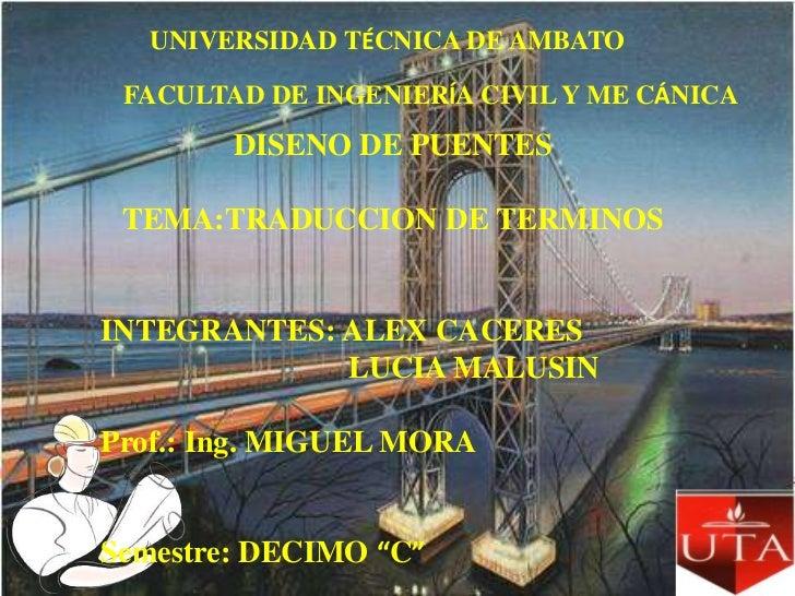 UNIVERSIDAD TÉCNICA DE AMBATO FACULTAD DE INGENIERÍA CIVIL Y ME CÁNICA        DISENO DE PUENTES TEMA:TRADUCCION DE TERMINO...