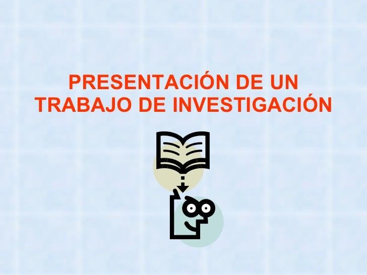 PRESENTACIÓN DE UN TRABAJO DE INVESTIGACIÓN
