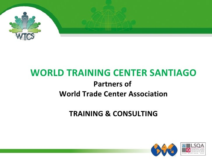 WORLD TRAINING CENTER SANTIAGO Partners of  World Trade Center Association TRAINING & CONSULTING