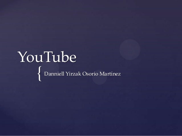 YouTube  {   Danniell Yirzak Osorio Martínez