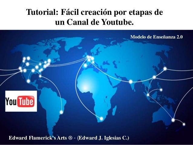 Tutorial: Fácil creación por etapas de un Canal de Youtube. Edward Flamerick's Arts ® - (Edward J. Iglesias C.) Modelo de ...
